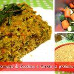 Sformato di zucchine e carote al profumo di menta, cotto al microonde